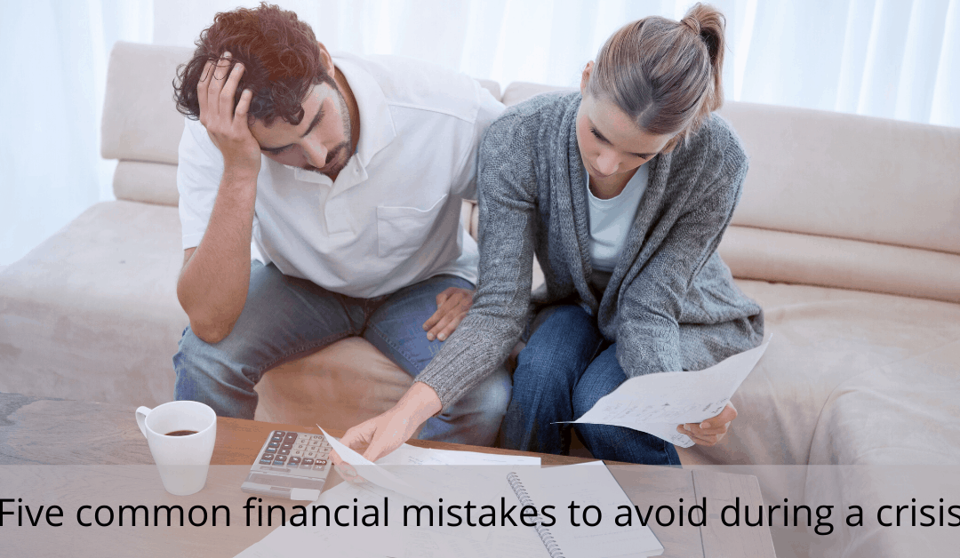 Five Common Financial Mistakes to Avoid in a Crisis